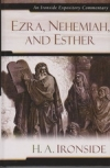 Ezra, Nehemiah, and Esther - Ironside Expository Commentary