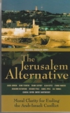 The Jerusalem Alternative - Moral Clarity for Ending the Arab-Israeli Conflict