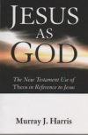 "Jesus as God - The New Testament Use of ""Theos"" in Reference to Jesus"