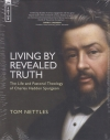 Living by Revealed Truth - The Life and Pastoral Theology of Charles Haddon Spur