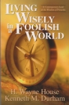 Living Wisely in a Foolish World - A Contemporary Look at the Wisdom of Proverbs