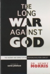 The Long War Against God: The History and Impact of the Creation/Evolution Confl