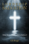 Lordship Salvaton - What Must a True Believer Believe?