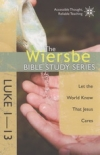 Luke 1-13 - Let the World Know That Jesus Cares - The Wiersbe Bible Study Series
