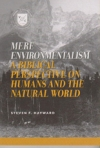 Mere Environmentalism - A Biblical Perspective on Humans and the Natural World