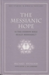 The Messianic Hope - Is the Hebrew Bible Really Messianic?