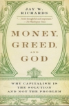 Money, Greed, and God - Why Capitalism is the Solution and Not the Problem