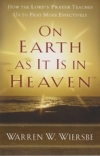 On Earth as It Is in Heaven - How the Lord's Prayer Teaches Us to Pray More Effe