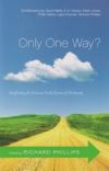 Only One Way? - Reaffirming the Exclusive Truth Claims of Christianity