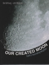 Our Created Moon: Earths Fascinating Neighbor