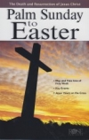 Palm Sunday to Easter - The Death and Resurrection of Jesus Christ