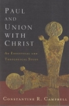 Paul and Union With Christ - An Exegetical and Theological Study