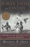 Power, Faith, and Fantasy - America in the Middle East 1776 to the Present