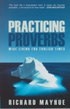 Practicing Proverbs - Wise Living for Foolish Times
