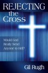 Rejecting the Cross: Would God Really Send Anyone to Hell?