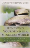Renewing Your Mind in a Mindless World - Learning to Think and Act Biblically