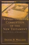 Revisiting the Corruption of the New Testament - Manuscript, Patristic, and Apoc
