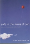 Safe in the Arms of God - Truth From Heaven About the Death of a Child