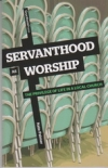 Servanthood As Worship - The Privilege of Life in a Local Church