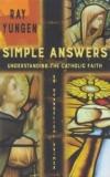 Simple Answers - Understanding the Catholic Faith