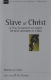 Slave of Christ - A New Testament Metaphor for Total Devotion to Christ
