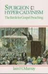 Spurgeon v. Hyper-Calvinism: The Battle for Gospel Preaching