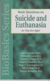 Basic Questions on Suicide and Euthanasia Are They Ever Right BioBasics Series