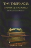 The Tabernacle: Shadows of the Messiah - Its Sacrifices, Services, and Priesthoo