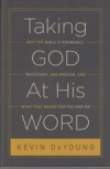 Taking God at His Word - Why the Bible is Knowable, Necessary, and Enough, and W