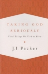 Taking God Seriously - Vital Things We Need to Know
