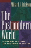 The Postmodern World: Discerning the Times and the Spirit of Our Age