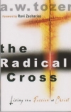 The Radical Cross - Living the Passion of Christ