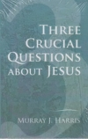 Three Crucial Questions About Jesus