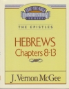 Hebrews, Chapters 8-13 - The Epistles - Thru the Bible Commentary Series