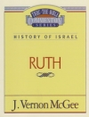 Ruth - History of Israel - Thru the Bible Commentary Series