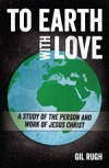 To Earth With Love: A Study of the Person & Work of Jesus Christ