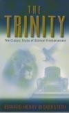 The Trinity - The Classic Study of Biblical Trinitarianism