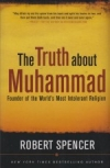 The Truth About Muhammad - Founder of the World's Most Intolerant Religion