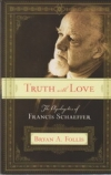 Truth With Love - The Apologetics of Francis Schaeffer
