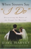 "When Sinners Say ""I Do""  - Discovering the Power of the Gospel for Marriage"