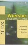 Daniel - Determining to Go God's Direction - The Wiersbe Bible Study Series