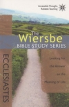 Ecclesiastes - Looking for the Answer to the Meaning of Life - The Wiersbe Bible