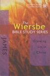 James - Growing Up in Christ - The Wiersbe Bible Study Series