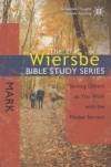 Mark - Serving Others as You Walk With the Master Servant - The Wiersbe Bible St
