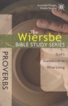 Proverbs - God's Guidebook to Wise Living - The Wiersbe Bible Study Series