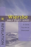 Revelation - In Christ You are an Overcomer - The Wiersbe Bible Study Series
