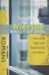 Romans - How to Be Right With God, Yourself, and Others - The Wiersbe Bible Stud